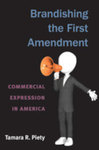 Brandishing the First Amendment: Commercial Expression in America by Tamara Piety
