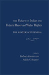 The Future of Indian and Federal Reserved Water Rights The Winter's Centennial by Judith Royster and Barbara Cosens