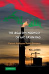 The Legal Dimensions of Oil and Gas Law in Iraq: Current Realities and Future Prospects by Rex Zedalis