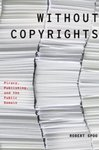Without Copyrights: Piracy, Publishing, and the Public Domain by Robert Spoo